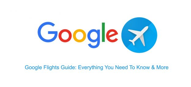 Google Flights Guide: Everything You Need To Know & More [2018]
